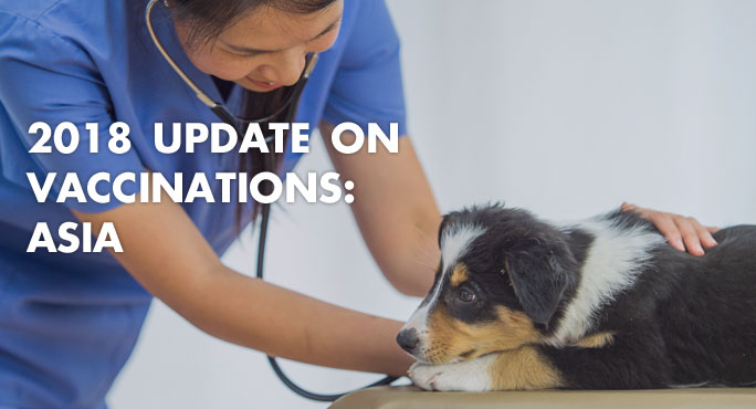 2018 Update on Vaccinations: Asia https://www.starwoodanimaltransport.com/2018-update-on-vaccinations-asia