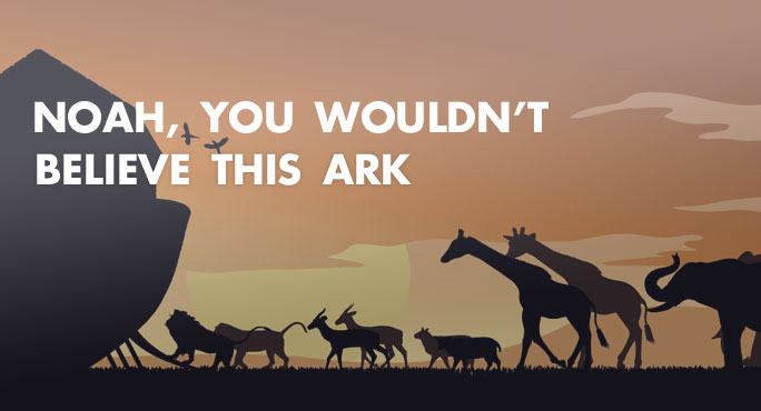 Noah, You Wouldn't Believe This ARK
